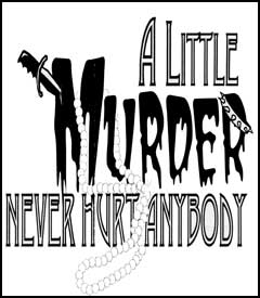 A Little Murder Never Hurt Anybody